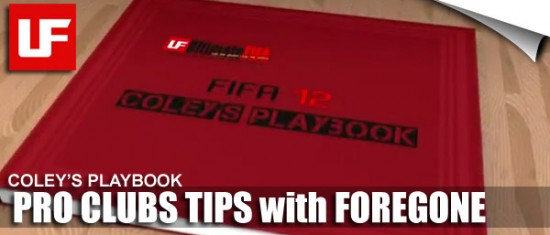 FIFA 12 Pro Clubs Tips with Foregone  Coley's Playbook: FIFA Pro Clubs Tips with Foregone FIFA 12 Pro Clubs Tips with Foregone