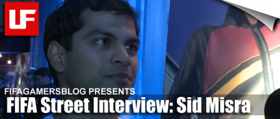 FIFA Street Interview Sid Misra  FIFAGamersBlog FIFA Street Interview with Sid Misra  FIFA Street Interview Sid Misra
