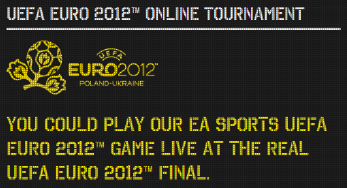 Play EA SPORTS UEFA EURO 2012 at the UEFA EURO 2012 Final UEFA EURO 2012 Online Tournament